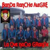 La Que Nacio Grande by Banda Rancho Alegre