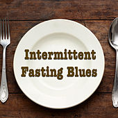 Intermittent Fasting Blues von Various Artists