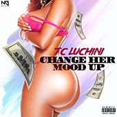 Play & Download Change Her Mood Up by TC Luchini | Napster