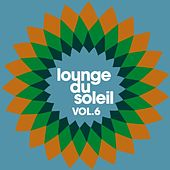 Play & Download Lounge du soleil, Vol. 6 by Various Artists | Napster