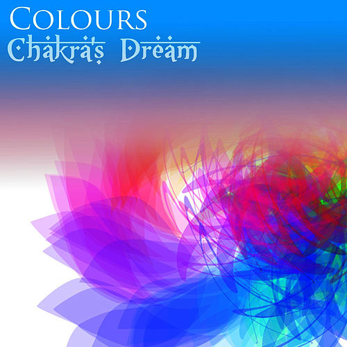 Play & Download Colours by Chakra's Dream | Napster