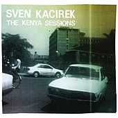 The Kenya Sessions von Sven Kacirek