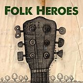 Play & Download Folk Heroes by Various Artists | Napster