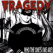 Who the One's (We Are) by Tragedy