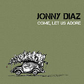 Play & Download Come, Let Us Adore by Jonny Diaz | Napster