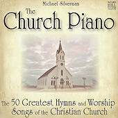 Play & Download The Church Piano: 50 Greatest Hymns and Worship Songs of the Christian Church by Michael Silverman | Napster