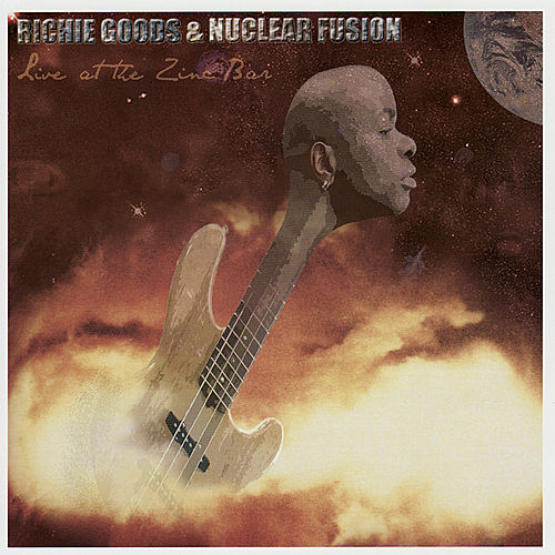 Live At the Zinc Bar by Richie Goods and Nuclear Fusion