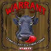 I Think I'll Just Stay Here and Drink by Warrant