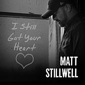 I Still Got Your Heart by Matt Stillwell