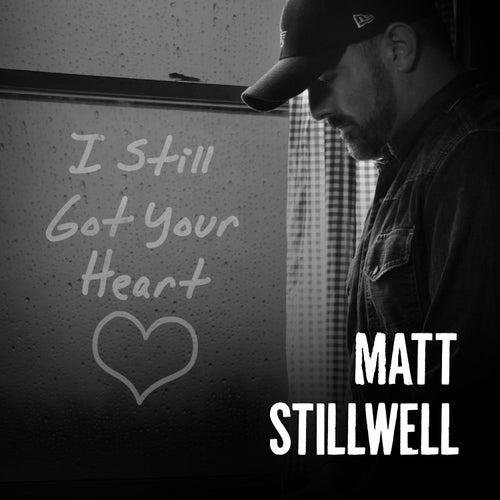 I Still Got Your Heart by Matt Stillwell
