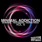 Play & Download Minimal Addiction, Vol. 6 (50 Minimal - Tech House - Techno Traxx) by Various Artists | Napster