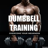 Dumbbell Training Overcome Your Weakness by Various Artists