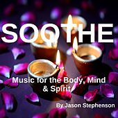 Play & Download Soothe Music for the Body, Mind & Spirit by Jason Stephenson | Napster
