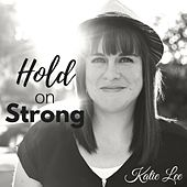 Play & Download Hold on Strong by Katie Lee   Napster