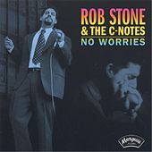 No Worries by Rob Stone & The C-Notes