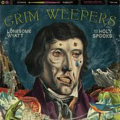 Play & Download Grim Weepers by Lonesome Wyatt and the Holy Spooks | Napster
