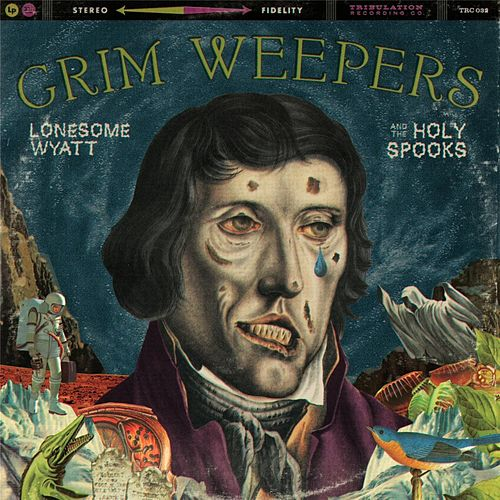Grim Weepers by Lonesome Wyatt and the Holy Spooks