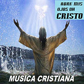 Play & Download Abre Mis Ojos oh Cristo by Musica Cristiana | Napster