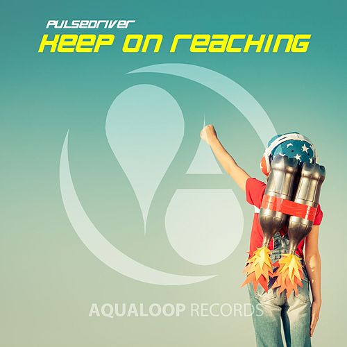 Play & Download Keep on Reaching by Pulsedriver | Napster