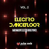 Play & Download Electro Dancefloor, Vol. 2 (Hard Massive Electro House Power) by Various Artists   Napster
