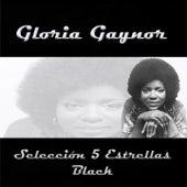 Play & Download Gloria Gaynor, Selección 5 Estrellas Black by Gloria Gaynor | Napster