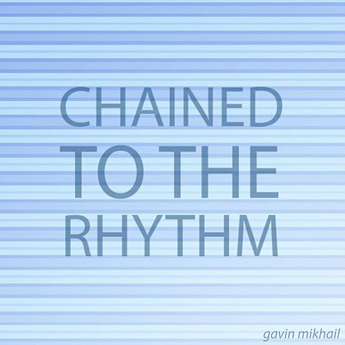 Play & Download Chained To The Rhythm by Gavin Mikhail | Napster