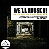 Play & Download We'll House U! - Tech House & House Edition Vol. 23 by Various Artists   Napster