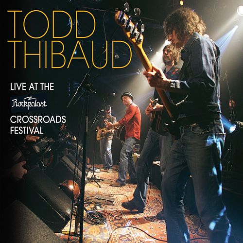 Play & Download Live at the Rockpalast Crossroads Festival by Todd Thibaud | Napster