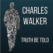 Play & Download Truth Be Told by Charles Walker | Napster