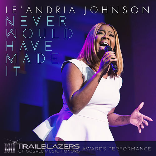 Play & Download Never Would Have Made It (BMI Broadcast) [Live] by Le'Andria Johnson | Napster