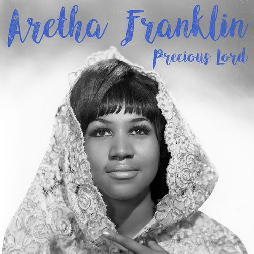Precious Lord by Aretha Franklin