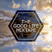 Play & Download The Good Life Mixtape by Various Artists | Napster