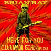 Here for You B/W Cinnamon Girl / Mr. Soul by Brian Ray