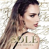 Play & Download Que Idiota by Sole | Napster