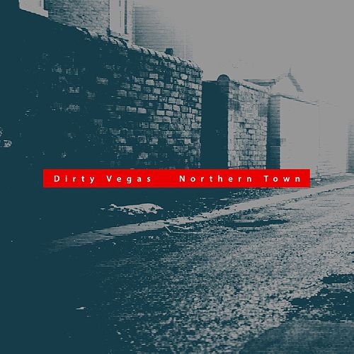 Play & Download Northern Town by Dirty Vegas | Napster