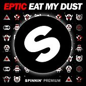 Play & Download Eat My Dust by Eptic | Napster