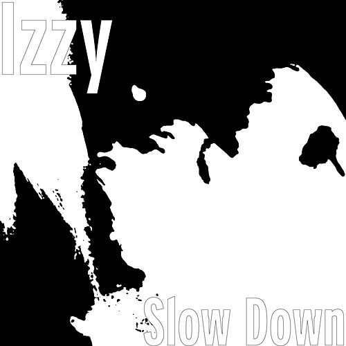 Slow Down by Izzy