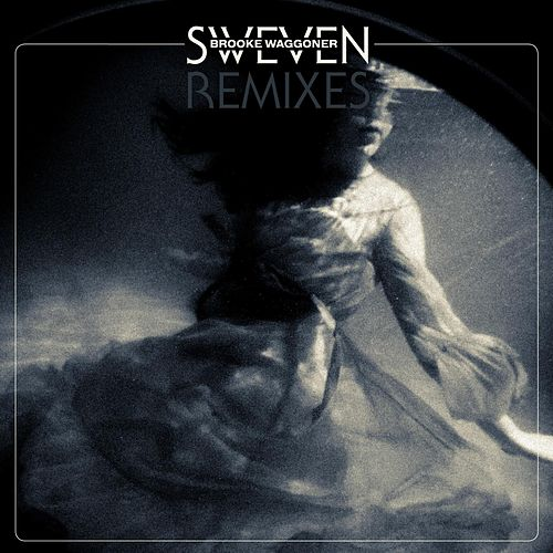 Play & Download Sweven Remixes by Brooke Waggoner | Napster