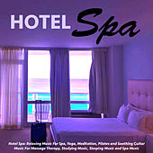 Hotel Spa: Relaxing Music for Spa, Yoga, Meditation, Pilates and Soothing Guitar for Massage Therapy, Studying Music, Sleeping Music and Spa Music by S.P.A