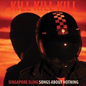Play & Download Kill Kill Kill (Songs About Nothing) by Singapore Sling | Napster
