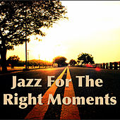 Jazz For The Right Moments von Various Artists