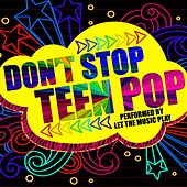 Don't Stop Teen Pop by Let The Music Play