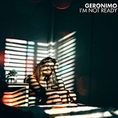 I'm Not Ready by Geronimo