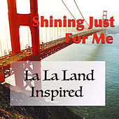 Shining Just For Me: La La Land Inspired von Various Artists