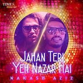 Play & Download Jahan Teri Yeh Nazar Hai - Single by Nakash Aziz | Napster
