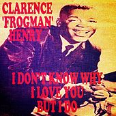 I Don't Know Why (I Love You) but I Do by Clarence