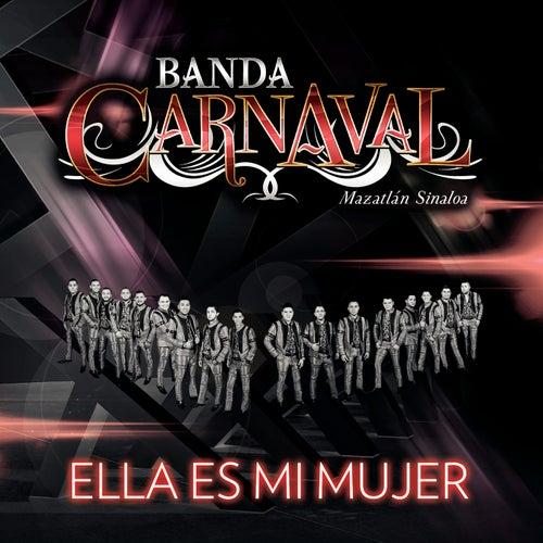 Play & Download Ella Es Mi Mujer by Banda Carnaval | Napster