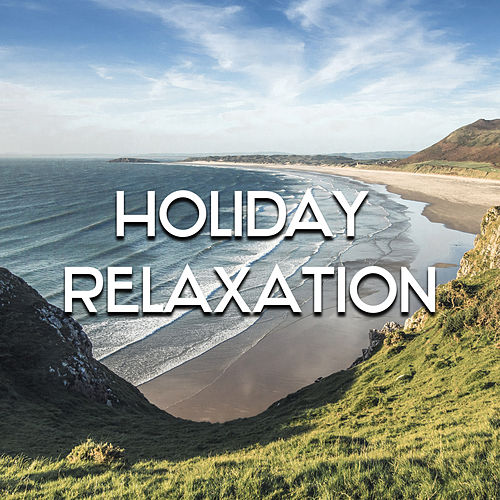Play & Download Holiday Relaxation – Calm Chill Out Music, Rest on the Beach, Summer Time Chill, Clear Mind by Top 40 | Napster