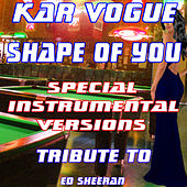 Shape of You (Special House Remix Instrumental ) [Tribute To Ed Sheeran] by Kar Vogue