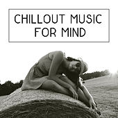 Play & Download Chillout Music for Mind – Deep Sun, Relaxation Sounds, Total Relax, Beach Chill, Pure Mind, Ibiza Lounge by Chillout Lounge | Napster
